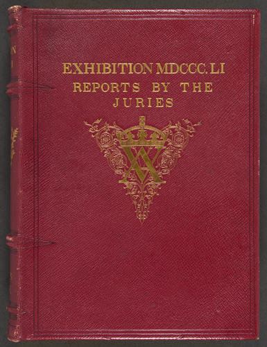 Exhibition of the Works of Industry of All Nations, 1851: Reports by the Juries on the Subjects in the Thirty Classes into which the Exhibition was Divided, Vol. II