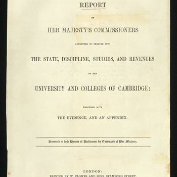 A report of the Cambridge University Commission for enquiry into the 'State, discipline, studies and revenues of the university and colleges of Cambridge'.